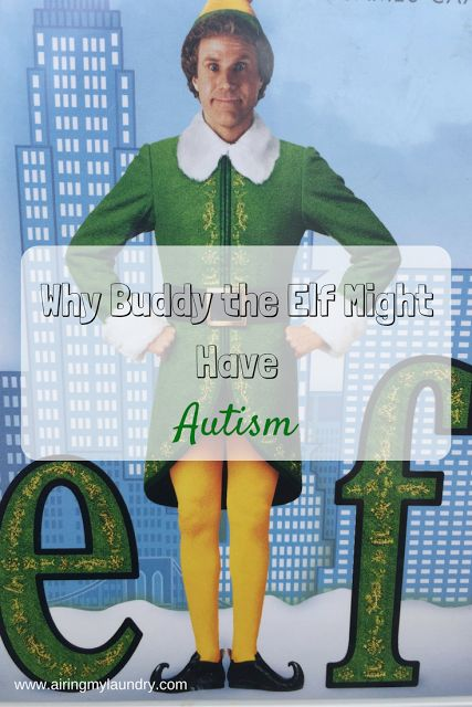 My son has autism and while I watched Elf, it seemed to me that Buddy had a lot of characteristics of someone with autism too.