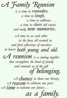 A Family Reunion ~ A chance to share our history. A reason to celebrate our past. A time to welcome our future...as a family. ~ Sections of this quote would make lovely title phrases for your heritage pages.