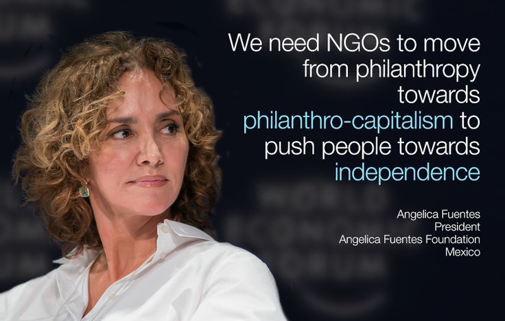 We need NGOs to move from philanthropy towards philanthro-capitalism to push people towards independence. - Angelica Fuentes