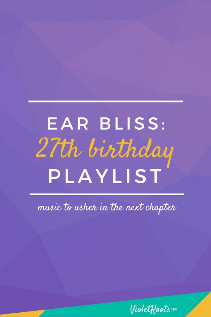27th Birthday Playlist - It's my 27th birthday week & I can't think of a…