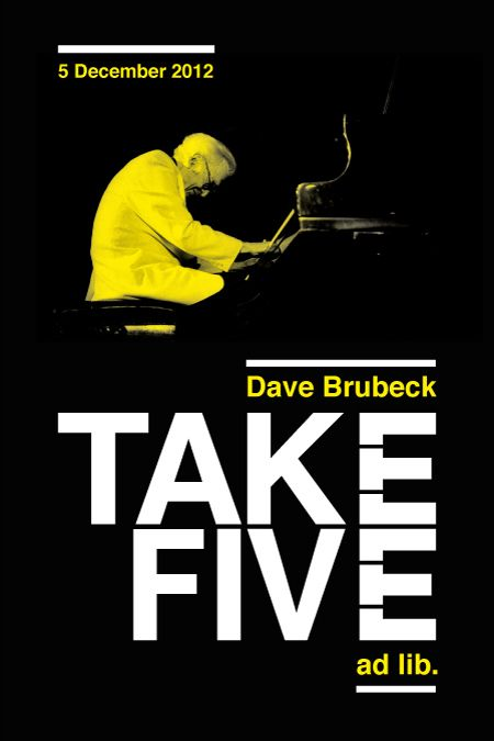 Dave Brubeck tribute Poster Take Five ! http://www.grapheine.com/blog/affiches/dave-brubeck-take-five-poster