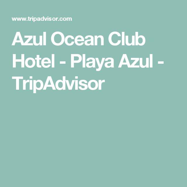 Azul Ocean Club Hotel - Playa Azul - TripAdvisor