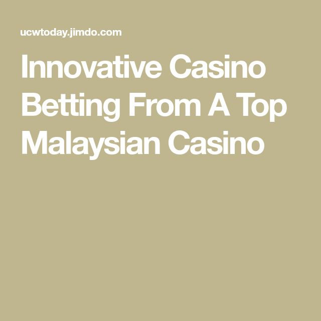 Innovative Casino Betting From A Top Malaysian Casino