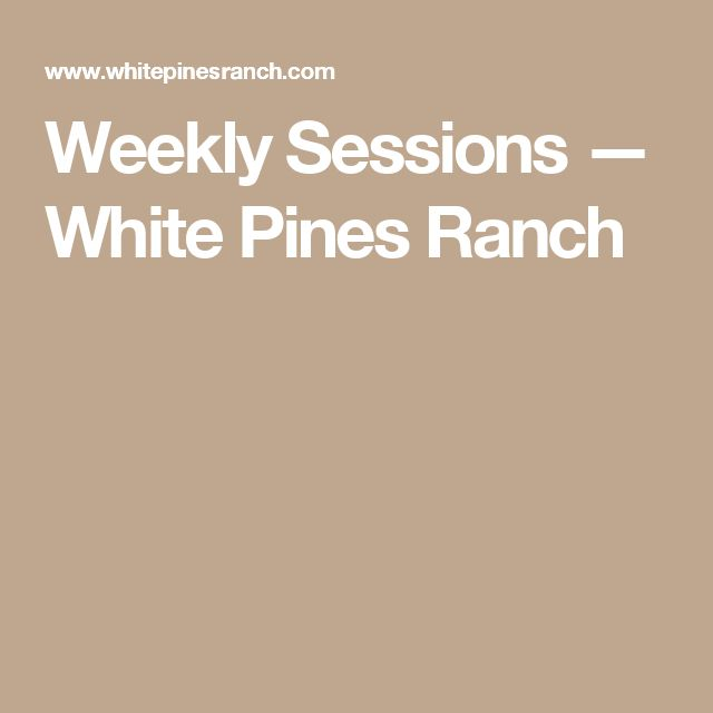 Weekly Sessions — White Pines Ranch