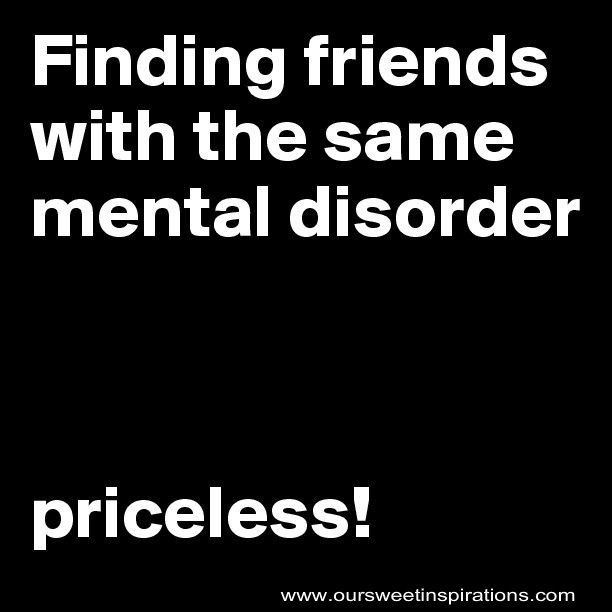 Finding Friends With Mental Disorder U2013 Best Online Quotes