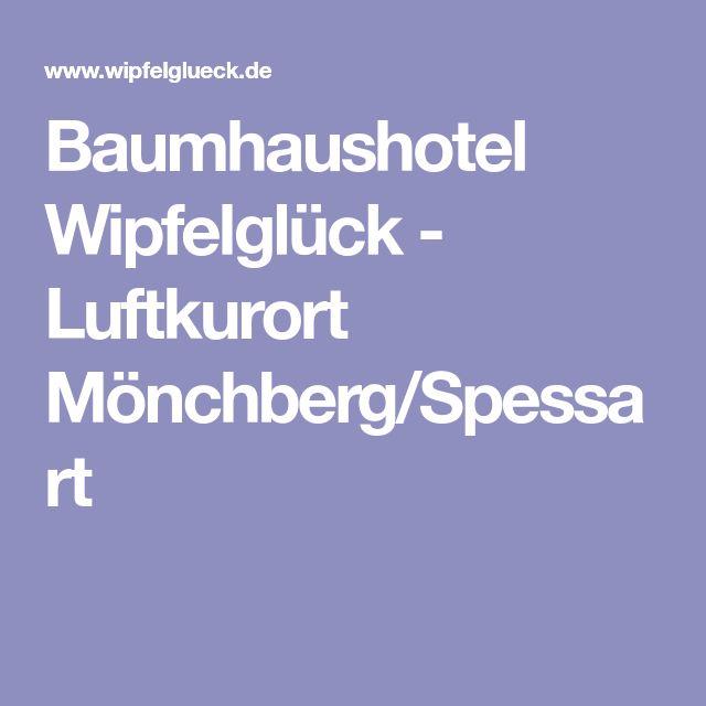 Baumhaushotel Wipfelglück - Luftkurort Mönchberg/Spessart