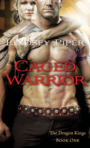 Caged Warrior by Lindsey Piper Series: Dragon Kings #1 Genre: Paranormal Romance