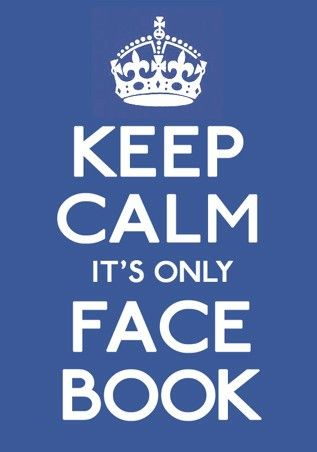 Keep calm, it's only Facebook.