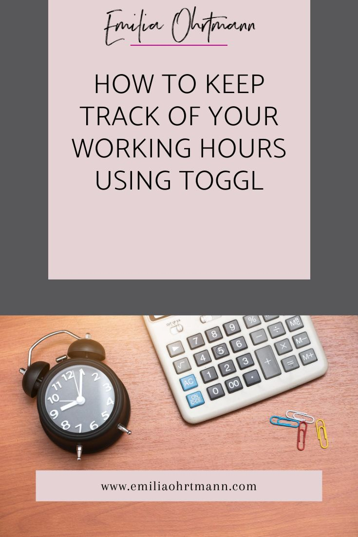 How To Keep Track Of Your Work Hours Using Toggl Emilia Ohrtmann Design Blog Resources Earn Money Blogging Keep Track