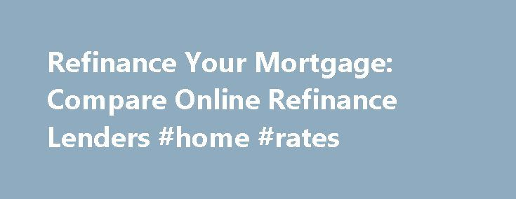 Refinance Your Mortgage: Compare Online Refinance Lenders #home #rates http://mortgage.nef2.com/refinance-your-mortgage-compare-online-refinance-lenders-home-rates/  #online mortgage lenders # Credit Cards Banking Investing Mortgages Loans Insurance Credit Cards Banking Investing Mortgages Loans Insurance Compare the Best Online Refinance Lenders Available in all 50 states and Washington DC. NerdWallet s Online Mortgage Refinance Marketplace The lenders on NerdWallet s refinance marketplace…
