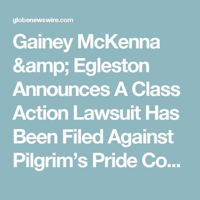 Gainey McKenna & Egleston Announces A Class Action Lawsuit Has Been Filed Against Pilgrim's Pride Corporation (PPC)