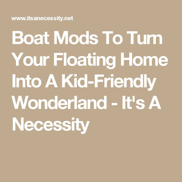 Boat Mods To Turn Your Floating Home Into A Kid-Friendly Wonderland - It's A Necessity