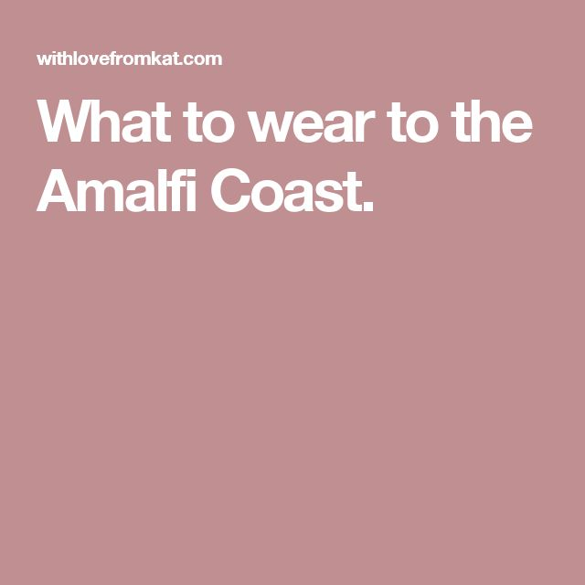 What to wear to the Amalfi Coast.