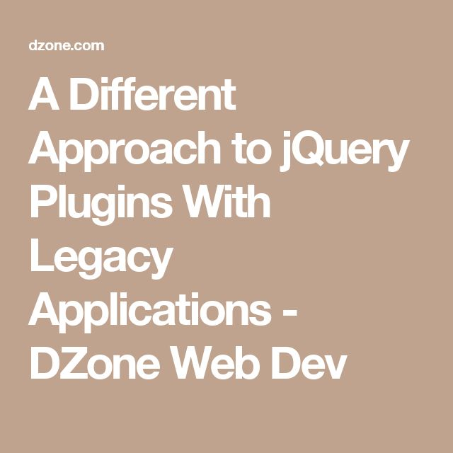 A Different Approach to jQuery Plugins With Legacy Applications - DZone Web Dev