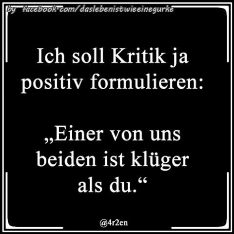 Ich soll Kritik ja positiv formulieren: ...