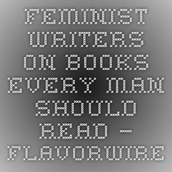 Feminist Writers on Books Every Man Should Read – Flavorwire