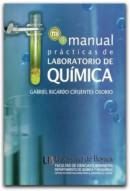 Manual prácticas de laboratorio de química– Gabriel Ricardo Cifuentes Osorio - Universidad de Boyacá http://www.librosyeditores.com/tiendalemoine/quimica/2023-manual-practicas-de-laboratorio-de-quimica.html Editores y distribuidores.