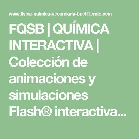 FQSB | QUÍMICA INTERACTIVA | Colección de animaciones y simulaciones Flash® interactivas gratis para el aprendizaje y la enseñanza de la química | Apoyo educativo, interactivo y animado para ser visto en clase o en casa para ciencias. Ácido-base y reacciones redox, la síntesis, la separación. Trabajos prácticos y experimentales de laboratorio virtuales | Física y Química en animaciones interactivas flash por un Estudio Claro en la Educación Secundaria Obligatoria (ESO) y Bachillerato. 1° ESO…
