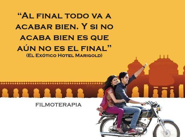 """"""" Al final todo va a acabar bien. Y si no acaba bien es que aún no es el final"""" (El exótico hotel Marigold) #citas #citas #inspiracion"""
