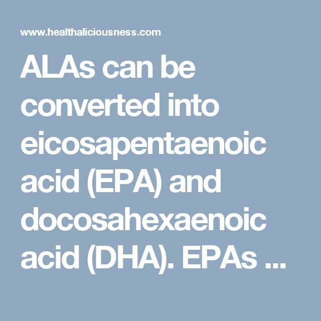 ALAs can be converted into eicosapentaenoic acid (EPA) and docosahexaenoic acid (DHA). EPAs and DHAs are also typically found in seafood.