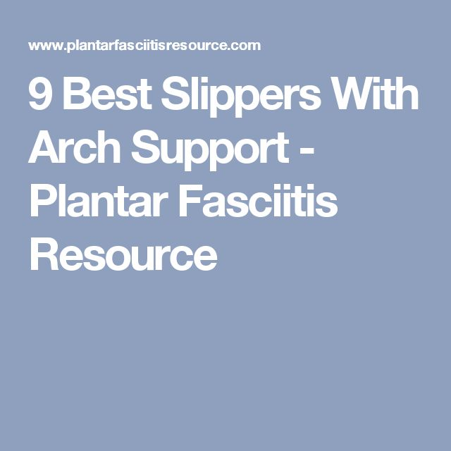 9 Best Slippers With Arch Support - Plantar Fasciitis Resource