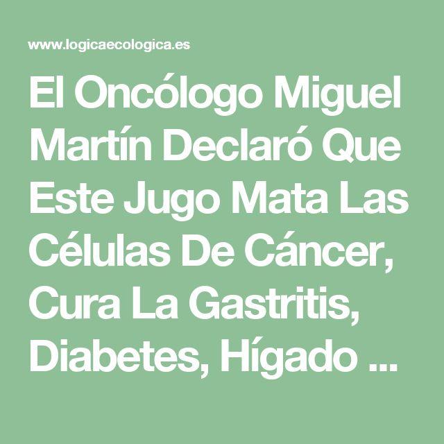 El Oncólogo Miguel Martín Declaró Que Este Jugo Mata Las Células De Cáncer, Cura La Gastritis, Diabetes, Hígado Y El Corazón, APRENDE CÓMO SE HACE!! - Lógica Ecológica