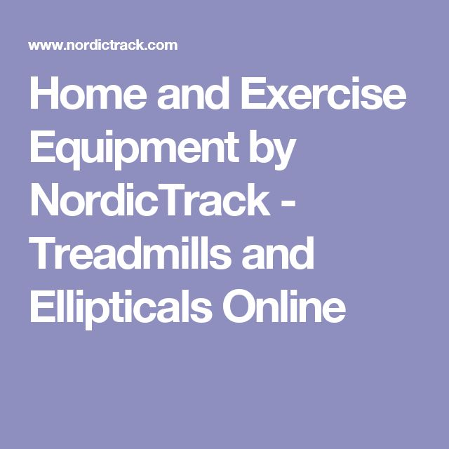 Home and Exercise Equipment by NordicTrack - Treadmills and Ellipticals Online