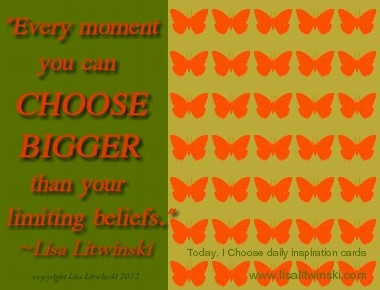 """""""Every moment you can CHOOSE BIGGER than your limiting beliefs."""" ~Lisa Litwinski"""