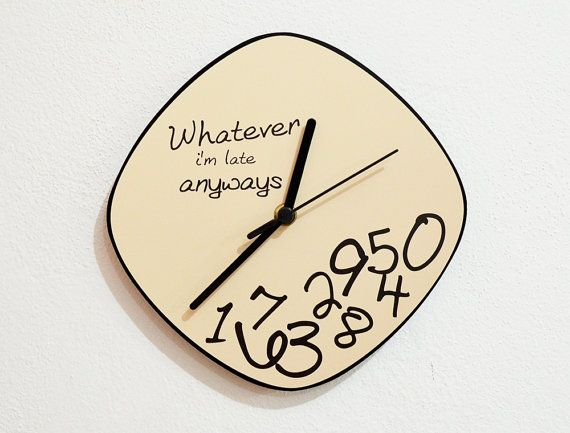 Whatever I'm late anyways  Wall Clock by ObjectIndustrialArt, $14.90