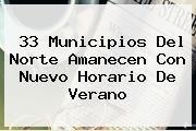 http://tecnoautos.com/wp-content/uploads/imagenes/tendencias/thumbs/33-municipios-del-norte-amanecen-con-nuevo-horario-de-verano.jpg Horario de Verano. 33 municipios del norte amanecen con nuevo Horario de Verano, Enlaces, Imágenes, Videos y Tweets - http://tecnoautos.com/actualidad/horario-de-verano-33-municipios-del-norte-amanecen-con-nuevo-horario-de-verano/