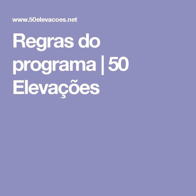 Regras do programa | 50 Elevações