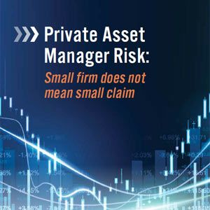 Advisen and CNA are pleased to announce the release of a white paper that looks into the management liability risks faced by smaller asset managers.