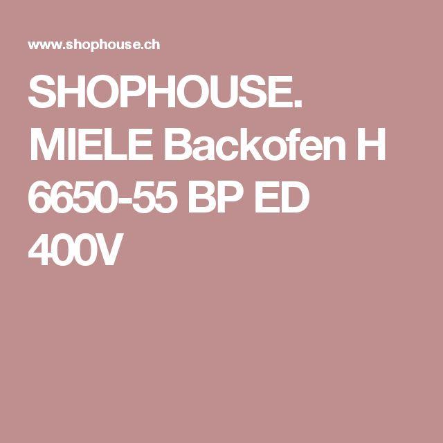 SHOPHOUSE. MIELE Backofen H 6650-55 BP ED 400V