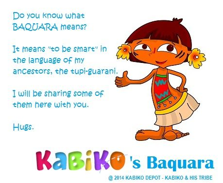 Kabiko's Baquara is Kabiko Blog. He will be teaching some words in tupi-guarani, the ancient language of his ancestors in South America; plus, his stories and adventures. Welcome!