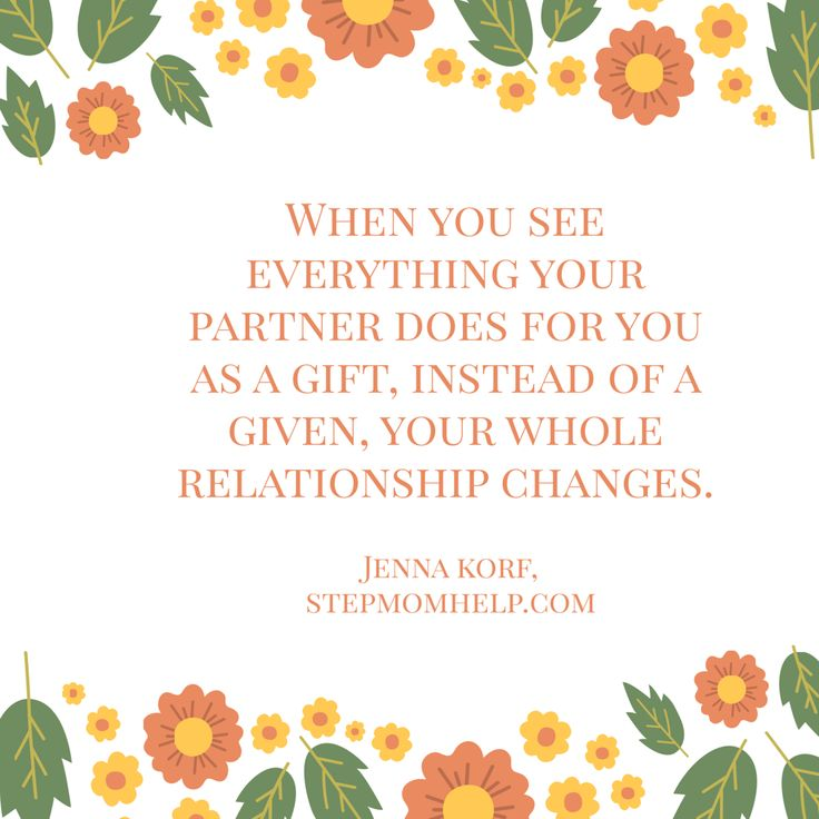 When you see everything your partner does for you as a gift, instead of a given, your whole relationship changes.