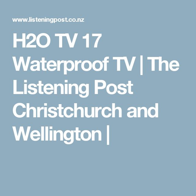 H2O TV 17 Waterproof TV | The Listening Post Christchurch and Wellington |