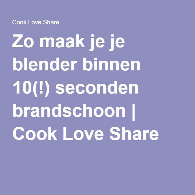 Zo maak je je blender binnen 10(!) seconden brandschoon | Cook Love Share