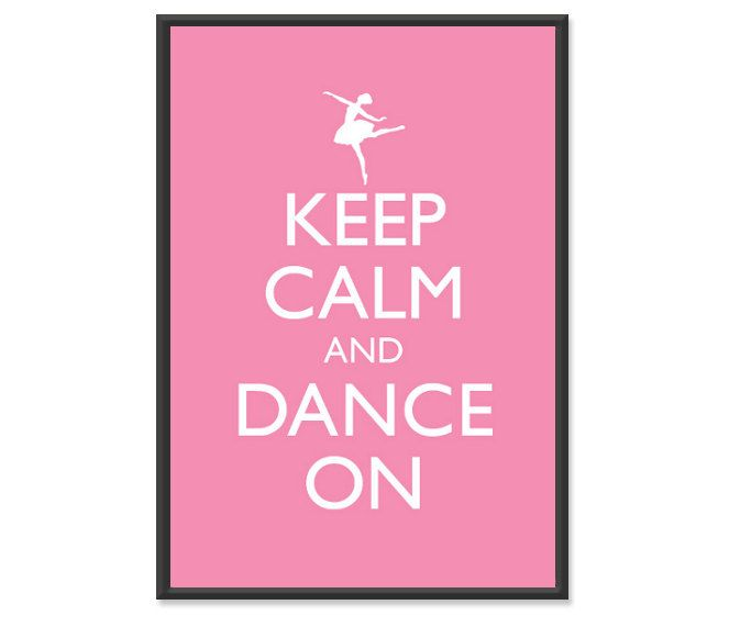 Keep Calm and Dance On Poster - Keep Calm and Carry On - Ballerina Dance Ballet Poster - 13x19 Art Print. $14.00, via Etsy.