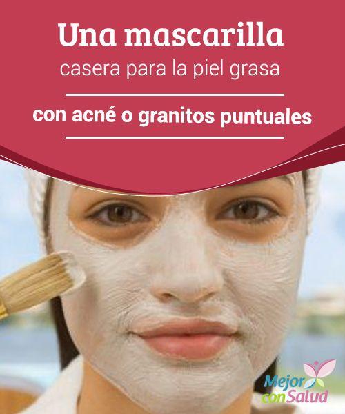 Una mascarilla casera para la piel grasa con acné o granitos puntuales Hoy os…