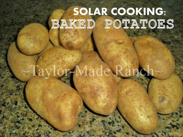 Solar Cooking - Baked Potatoes - Taylor-Made Ranch This information may come in handy one day... ;)