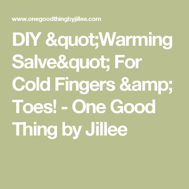 "DIY ""Warming Salve"" For Cold Fingers & Toes! - One Good Thing by Jillee"