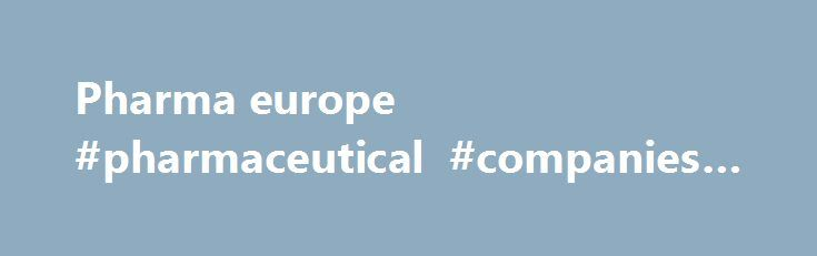 Pharma europe #pharmaceutical #companies #list http://pharma.remmont.com/pharma-europe-pharmaceutical-companies-list/  #pharma europe # 6 th Annual European Pharma Congress July 10-12, 2017 Madrid, Spain Group Discounts. 3 or more members from the same lab/institute/university (or) anyone who wish to attend multiple Conferenceseries LLC Conferences is eligible to get special benefits from Conferenceseries LLC Please contact us. Only Registration Includes: Access to All Sessions Coffee break…