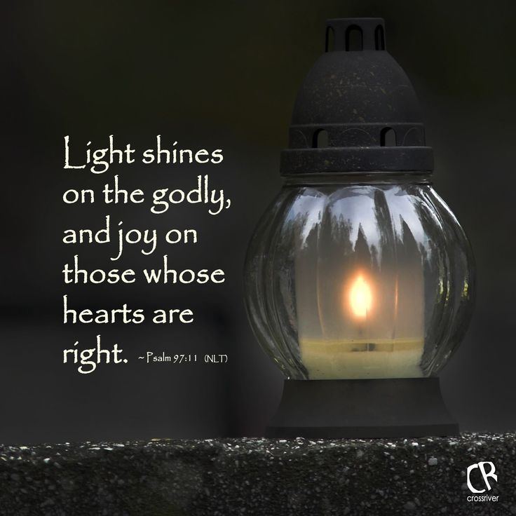 Light shines on the godly, and joy on those whose hearts are right. ~  Psalm 97:11 #NLT #Bible verse | CrossRiverMedia.com