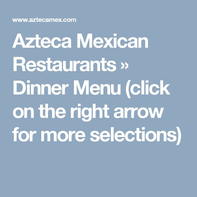Azteca Mexican Restaurants   » Dinner Menu (click on the right arrow for more selections)
