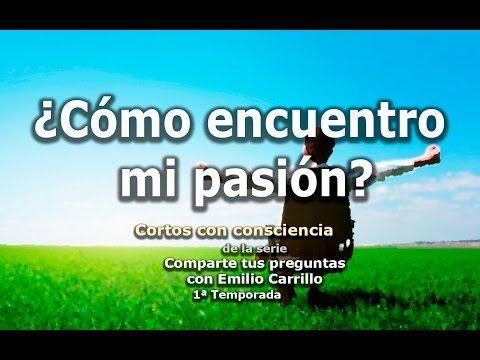 """¿Cómo encuentro mi pasión? - Cortos con consciencia de """"Preguntas a Emilio Carrillo"""" - YouTube"""