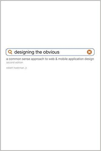 Designing the Obvious: A Common Sense Approach to Web & Mobile Application Design (2nd Edition) (Voices That Matter): Robert Hoekman Jr.: 9780321749857: Amazon.com: Books