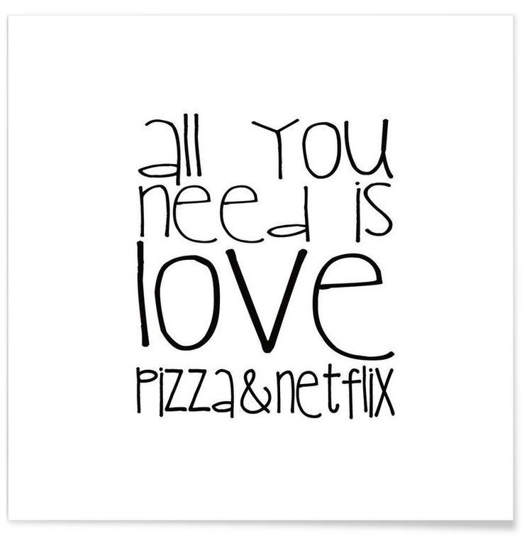 All You Need And Pizza And Netflix als Premium Poster von Monika Strigel   JUNIQE