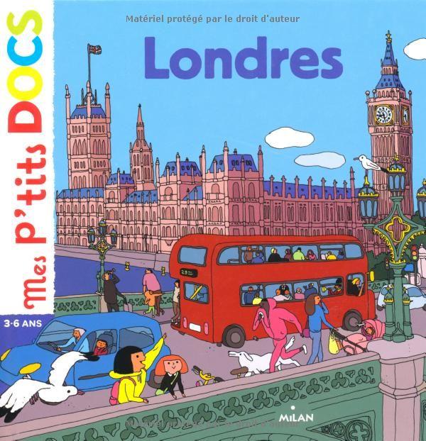 LECTURE - Mes P'tits Docs : Londres de Stéphanie Ledu - Un « P'tit doc » sur Londres, c'est l'occasion d'accompagner tous ceux qui viennent visiter la ville, mais aussi de la donner à voir à tous ceux qui en entendent parler et qui s'y rendront durant leur scolarité.