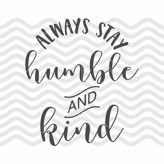 Humble and kind svg Stay humble svg Always stay svg Be kind