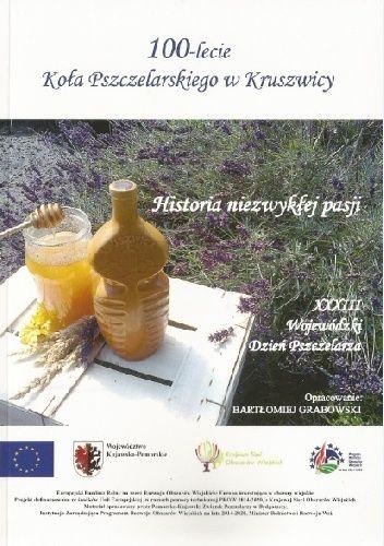 Okładka książki 100-lecie Koła Pszczelarskiego w Kruszwicy, Historia niezwykłej pasji